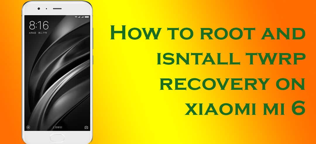 Root and Install TWRP recovery on Xiaomi Mi 6