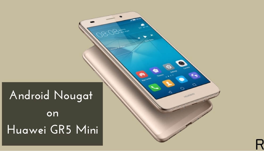 Android Nougat on Huawei GR5 Mini