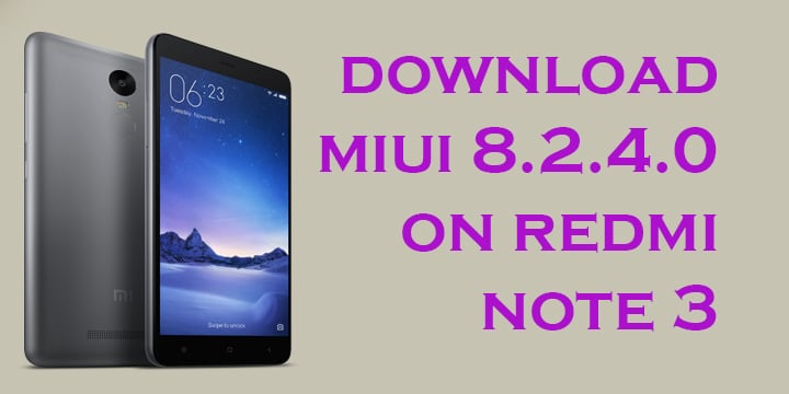 Xiaomi Finally Rolls Out Nougat Update To The Redmi Note 4: Download And Install MIUI 8.2.4.0 On Redmi Note 3