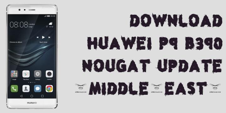 Huawei P9 B390 Nougat Update