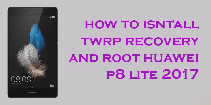TWRP recovery and Root Huawei P8 Lite 2017