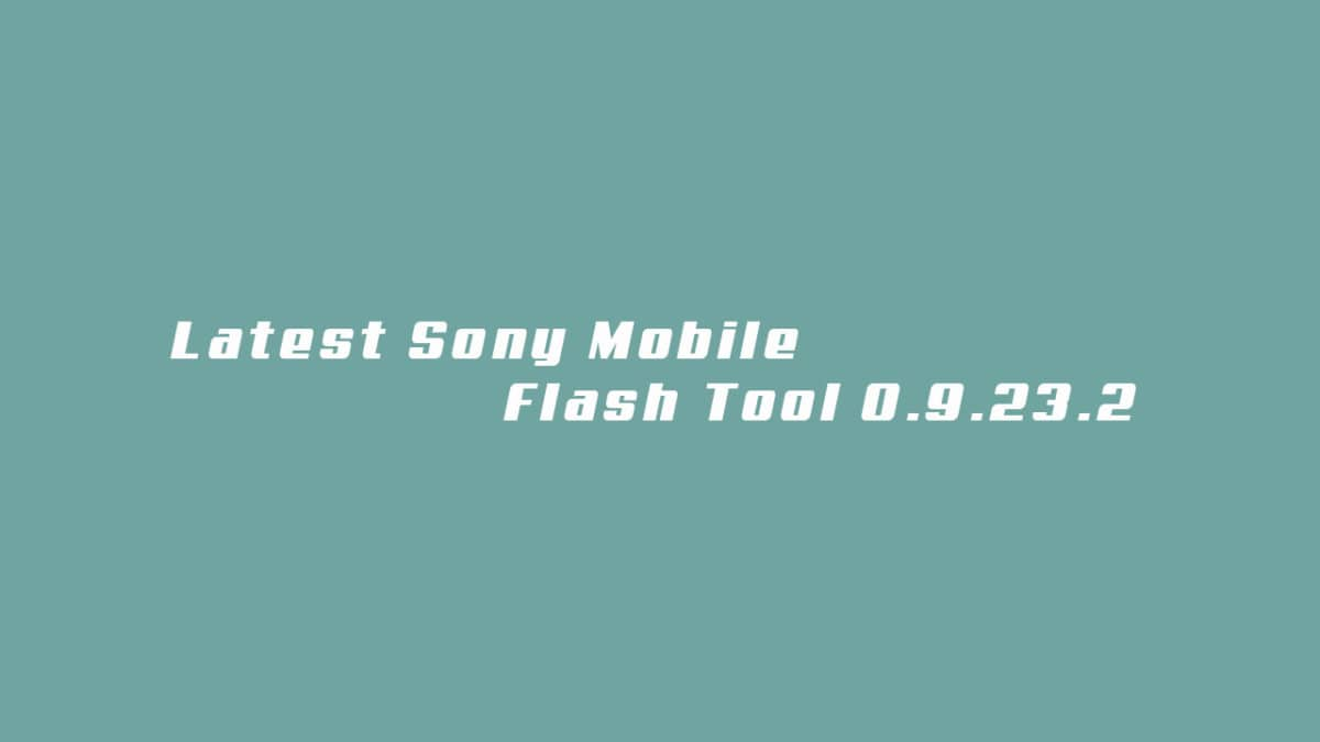 Download Latest Sony Mobile Flash Tool 0.9.23.2 (Latest 2018)