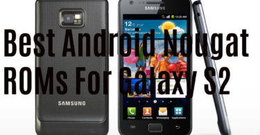 Best Android Nougat ROMs For Galaxy S2