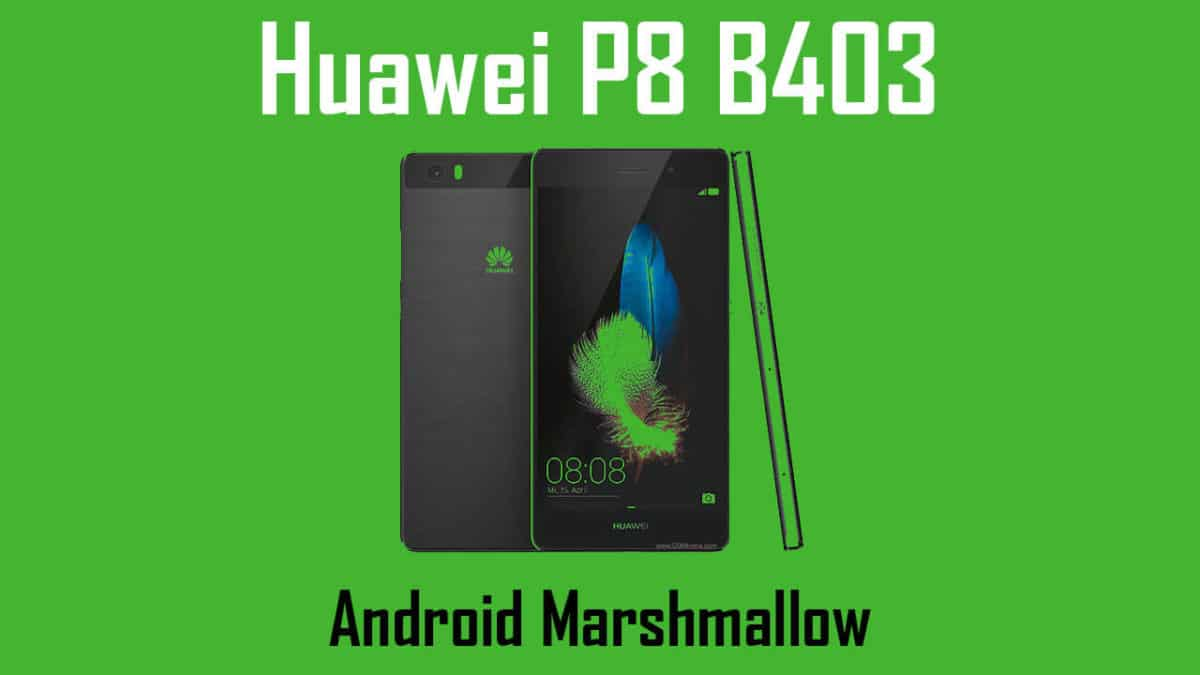 Download and Install Huawei P8 B403 Marshmallow Update