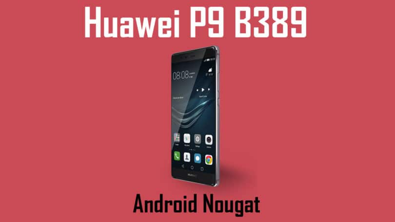Download and Install Huawei P9 B389 Nougat Update