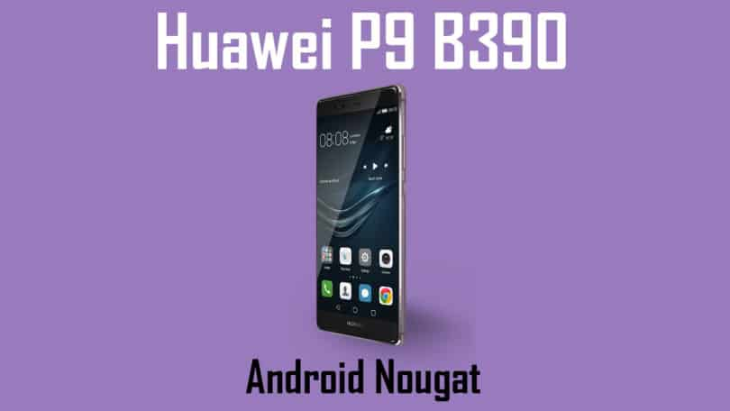 Download and Install Huawei P9 B390 Nougat Update