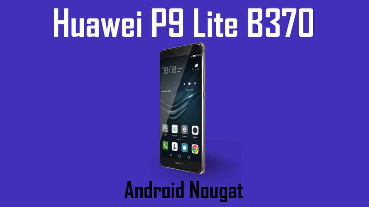 Download and Install Huawei P9 Lite B370 Nougat Update