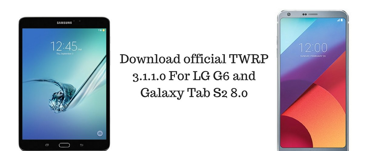 Download official TWRP 3.1.1.0 For LG G6 and Galaxy Tab S2 8.0