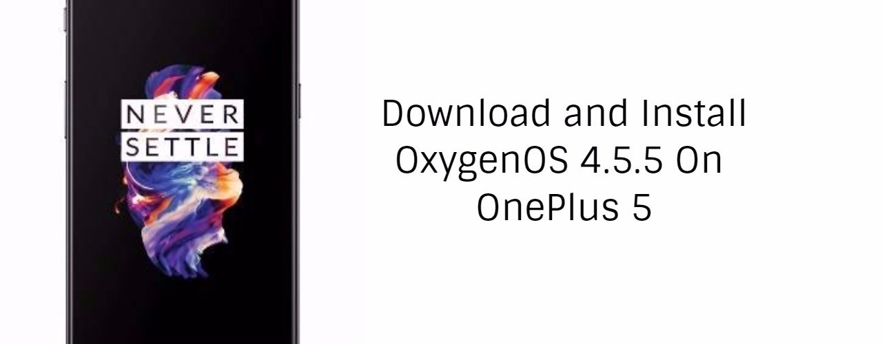 Download and Install OxygenOS 4.5.5 On OnePlus 5