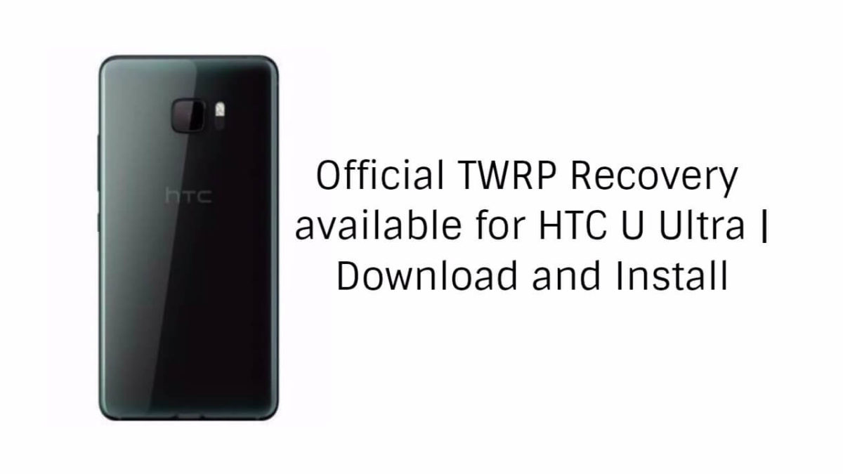 Official TWRP Recovery available for HTC U Ultra