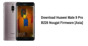 Download Huawei Mate 9 Pro B226 Nougat Firmware