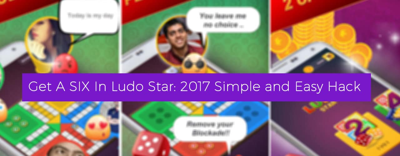 Get a SIX In Ludo Star: 2017