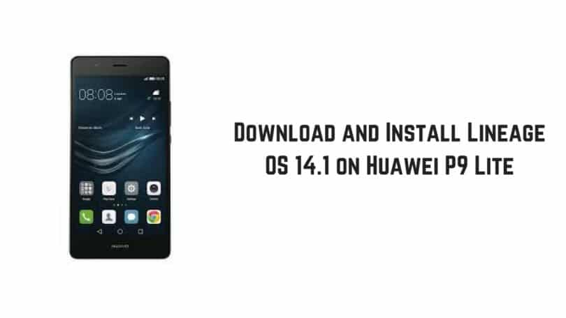 Download and Install Lineage OS 14.1 on Huawei P9 Lite