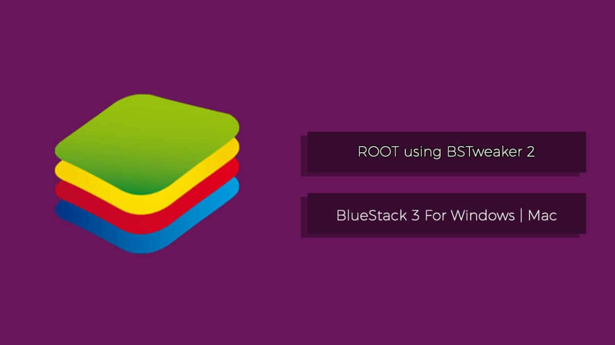 Root BlueStack 3 With BSTweaker 2