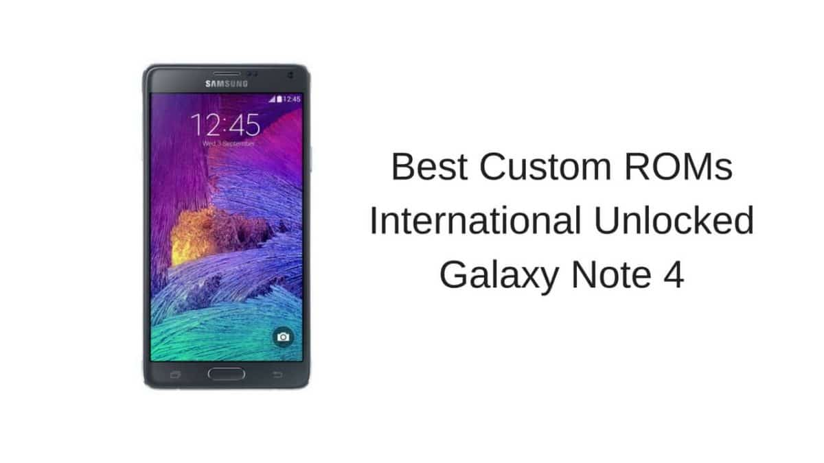 Best Custom ROMs International Unlocked Galaxy Note 4