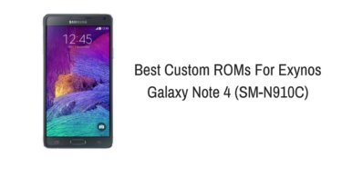 Best Custom ROMs For Exynos Galaxy Note 4 (SM-N910C)