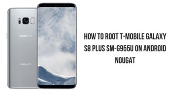 Root T-Mobile Galaxy S8 Plus SM-G955U On Android Nougat