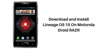 Download and Install Lineage OS 15 On Motorola Droid RAZR