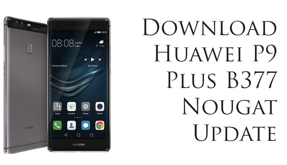 Huawei P9 Plus B377 Nougat Update