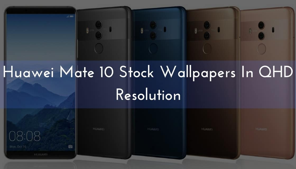 [Download] Huawei Mate 10 Stock Wallpapers In QHD Resolution