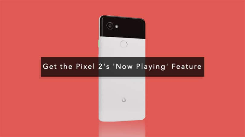 Get the Pixel 2's 'Now Playing' Feature On Any Android
