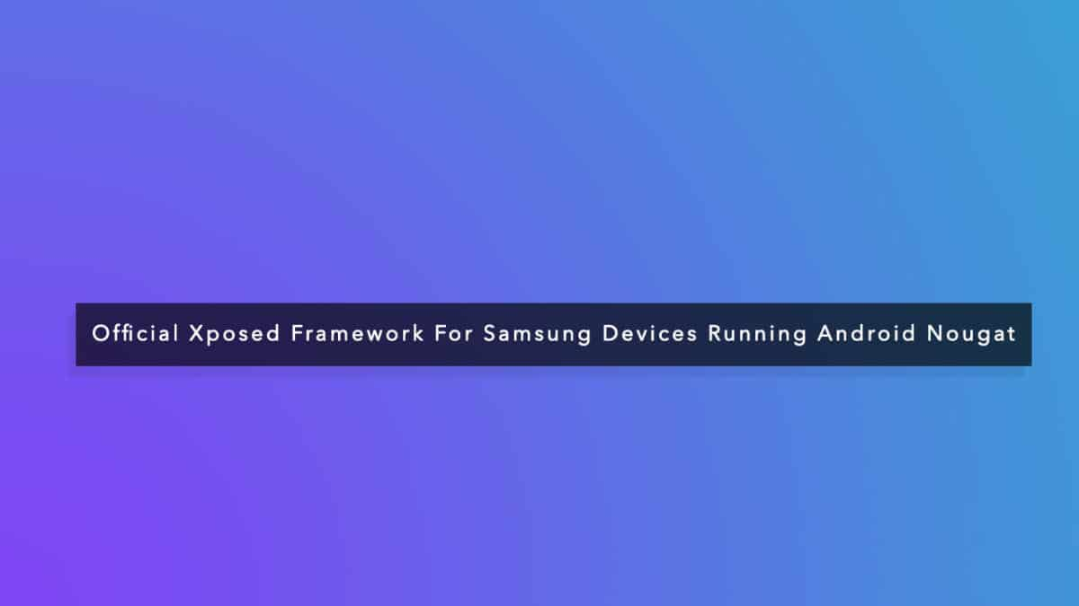 Official Xposed Framework For Samsung Devices Running Android Nougat