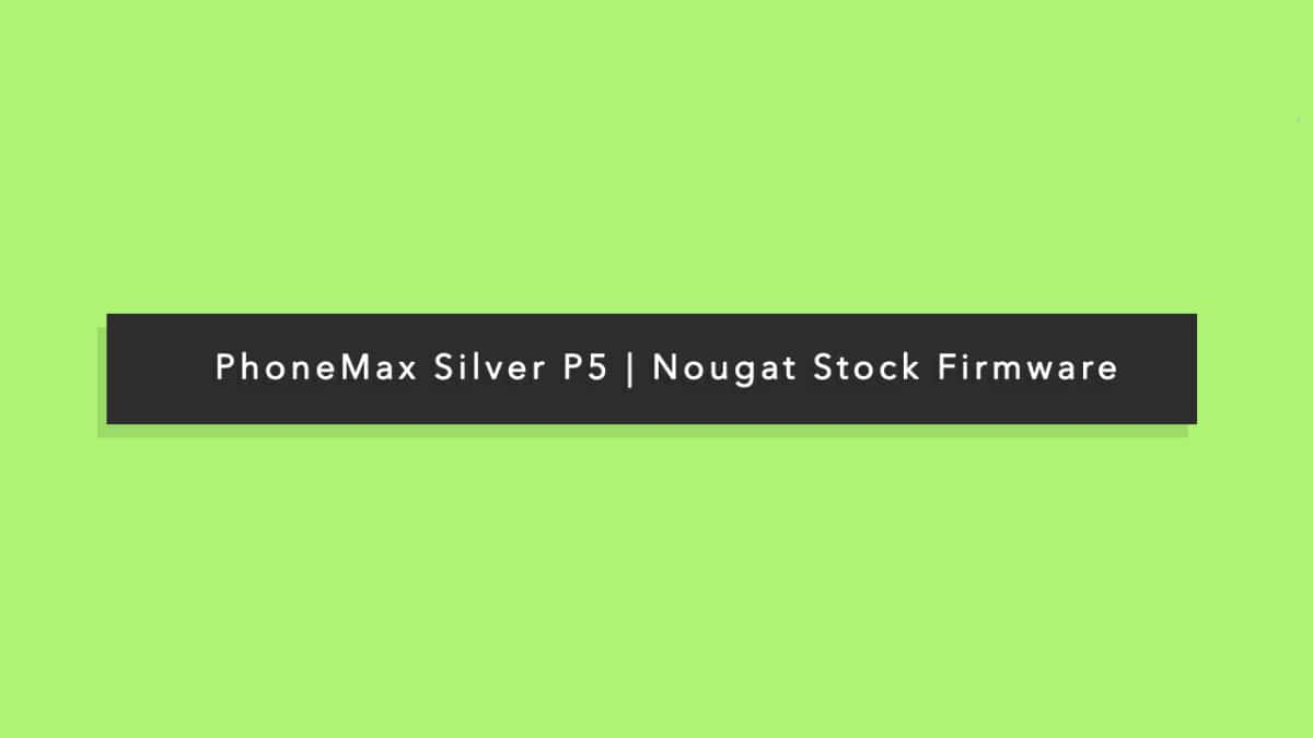 PhoneMax Silver P5 Android 7.0 Nougat Stock Firmware