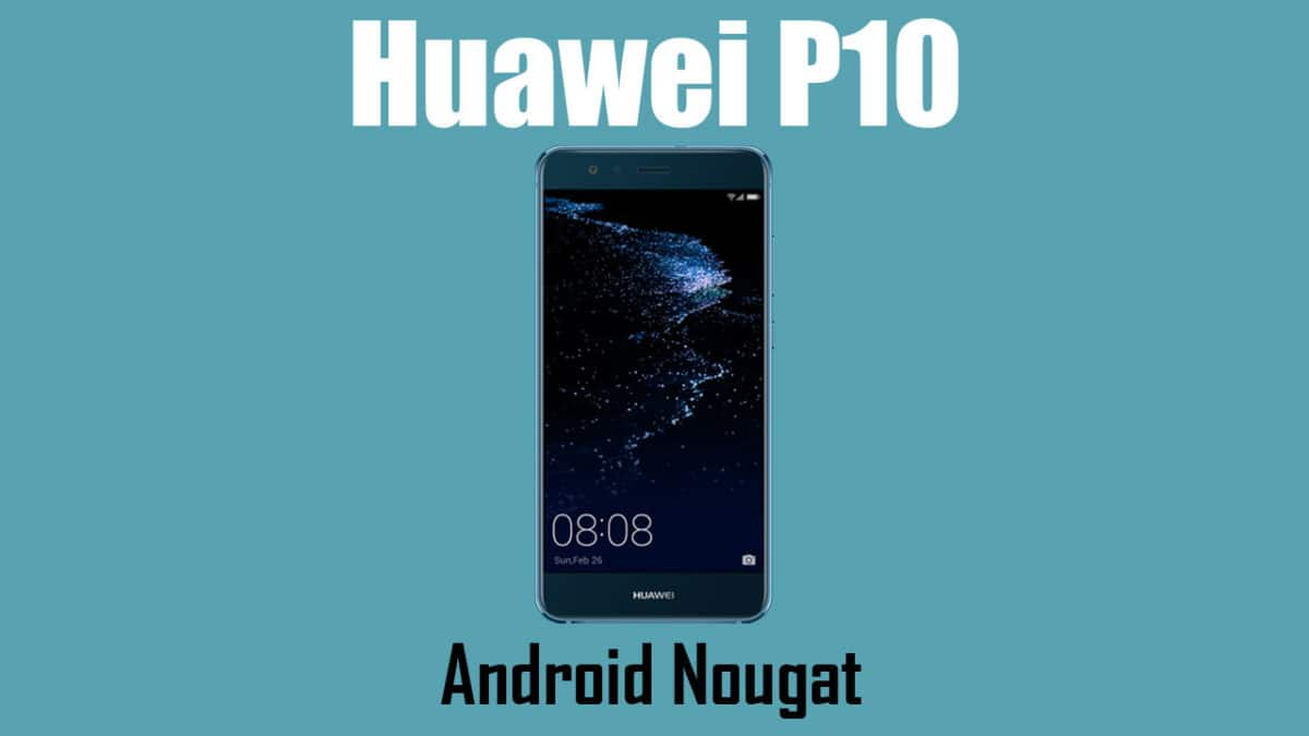 Download and Install Huawei P10 B201 Nougat Update