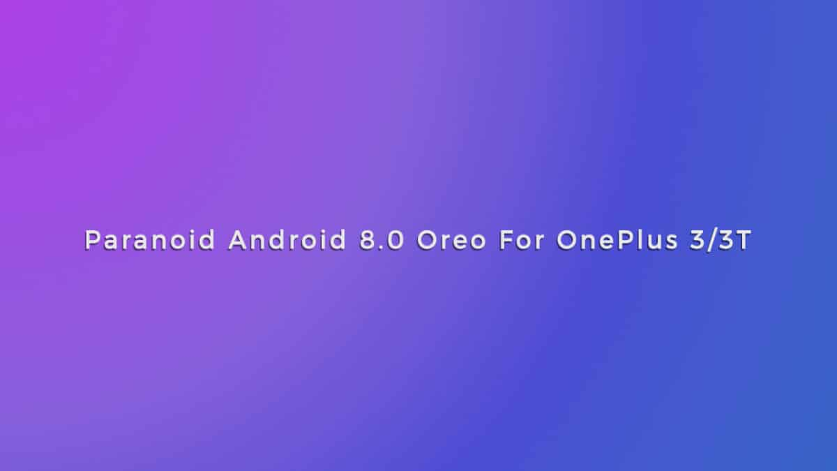 Paranoid Android 8.0 Oreo For OnePlus 3/3T