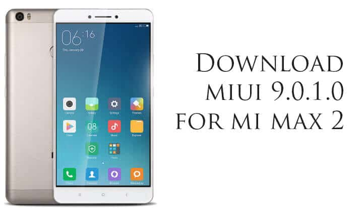 MIUI 9.0.1.0 Global Stable ROM for Mi Max 2