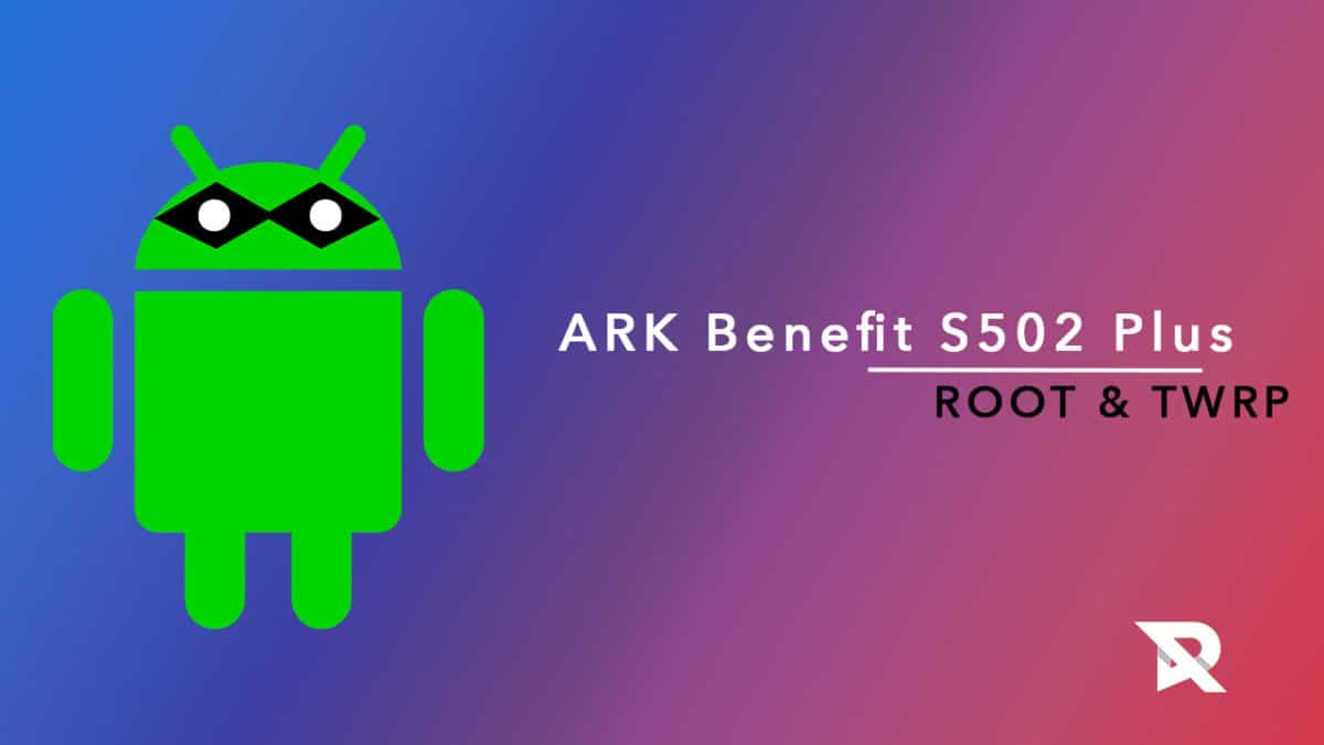 Root ARK Benefit S502 Plus and Install TWRP