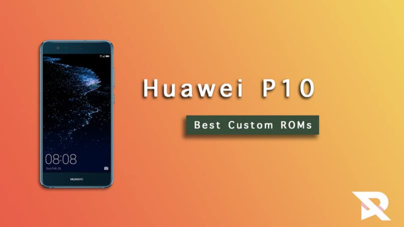 Best Huawei P10 Custom ROMs