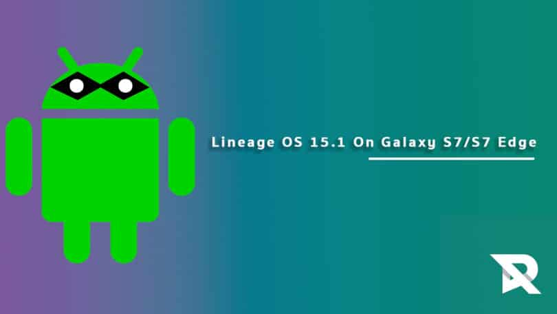 Download and Install Lineage OS 15.1 For Galaxy S7/S7 Edge (Android 8.1 Oreo)