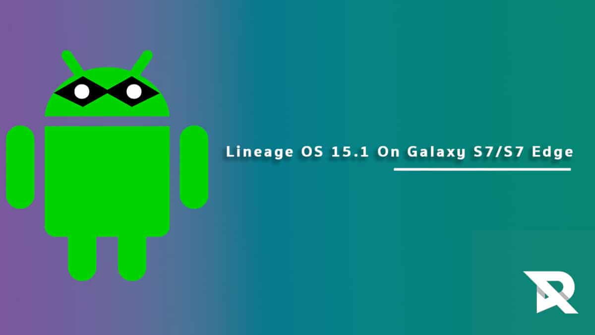 Download/Install Lineage OS 15.1 On Galaxy S7/S7 Edge (Exynos)