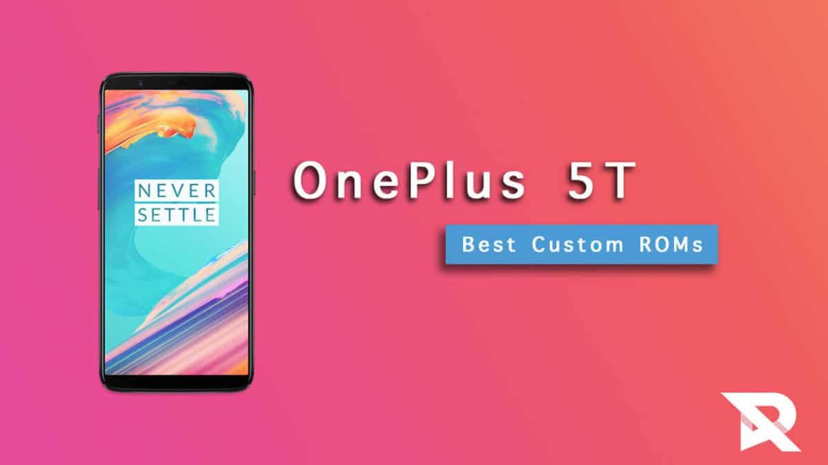 Top Best OnePlus 5T Custom ROMs