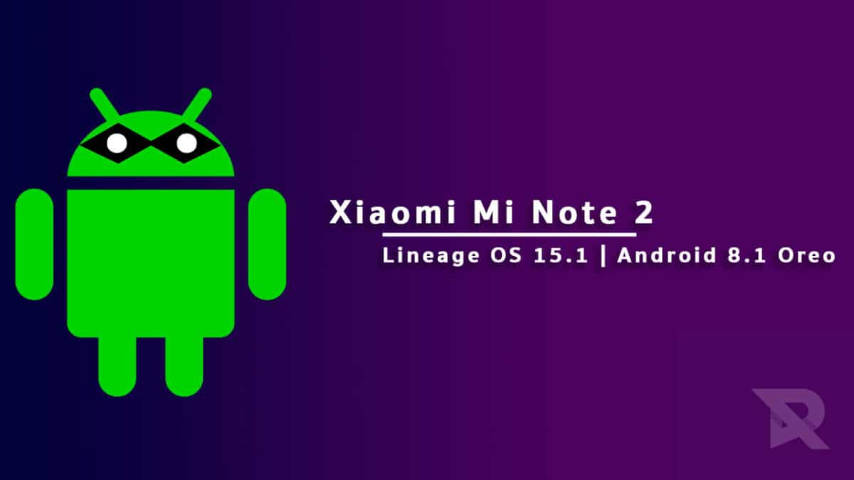 Download and Install Lineage OS 15.1 On Xiaomi Mi Note 2
