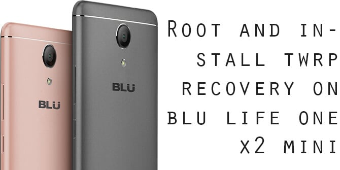 Root Blu Life One X2 Mini and Install TWRP Recovery