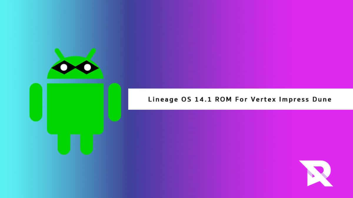 Download and Install Android Nougat 7.1.2 On Vertex Impress Dune Via Lineage Os 14.1