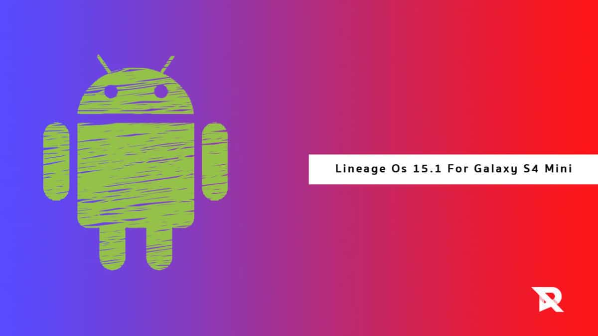 Download/Install Install Lineage OS 15.1 On Galaxy S4 Mini