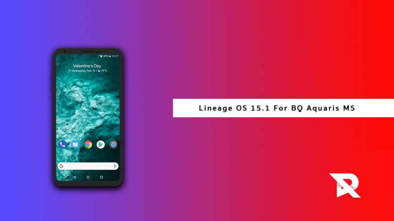 Download and Install Lineage OS 15.1 On BQ Aquaris M5 (Android 8.1 Oreo)
