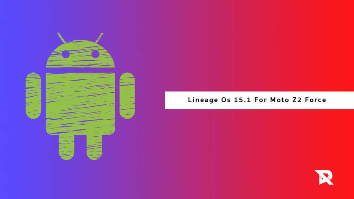 Download/Install Lineage OS 15.1 On Moto Z2 Force (Android 8.1 Oreo)