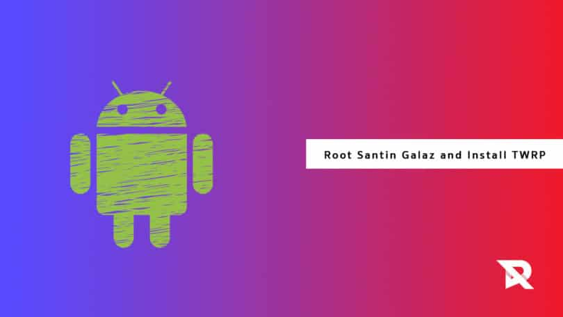 Root Santin Galaz and Install TWRP Recovery