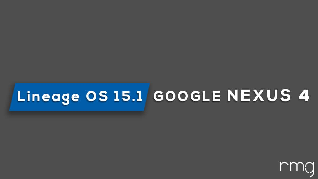 Download and Install Lineage OS 15.1 On Nexus 4 (Android 8.1 Oreo)