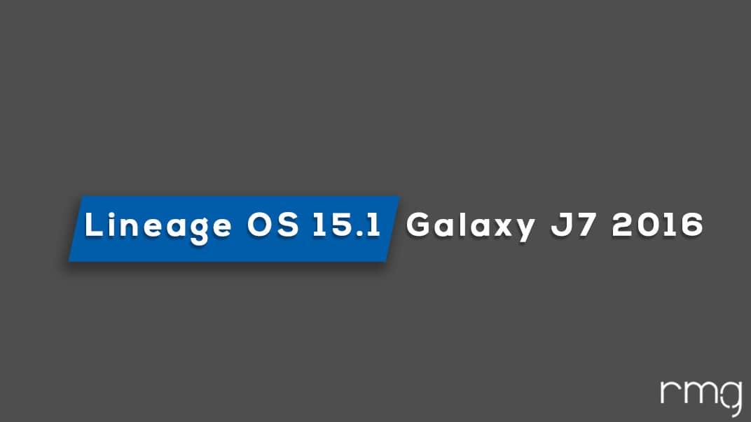 Download and Install Lineage OS 15.1 On Galaxy J7 2016 (Android 8.1 Oreo)