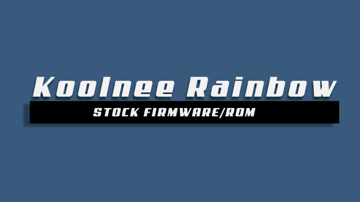 Install Stock ROM On Koolnee Rainbow [Offficial Android 8.1 Oreo Firmware]