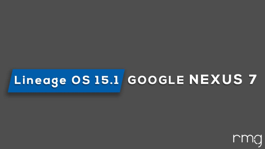 Download and Install Lineage OS 15.1 On Nexus 7 2013 (4G & WiFi) (Android 8.1 Oreo)