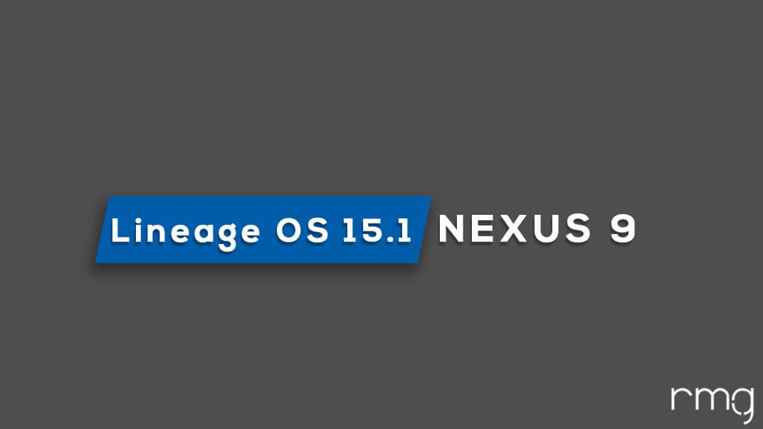 Download and Install Lineage OS 15.1 On Nexus 9 (Android 8.1 Oreo)