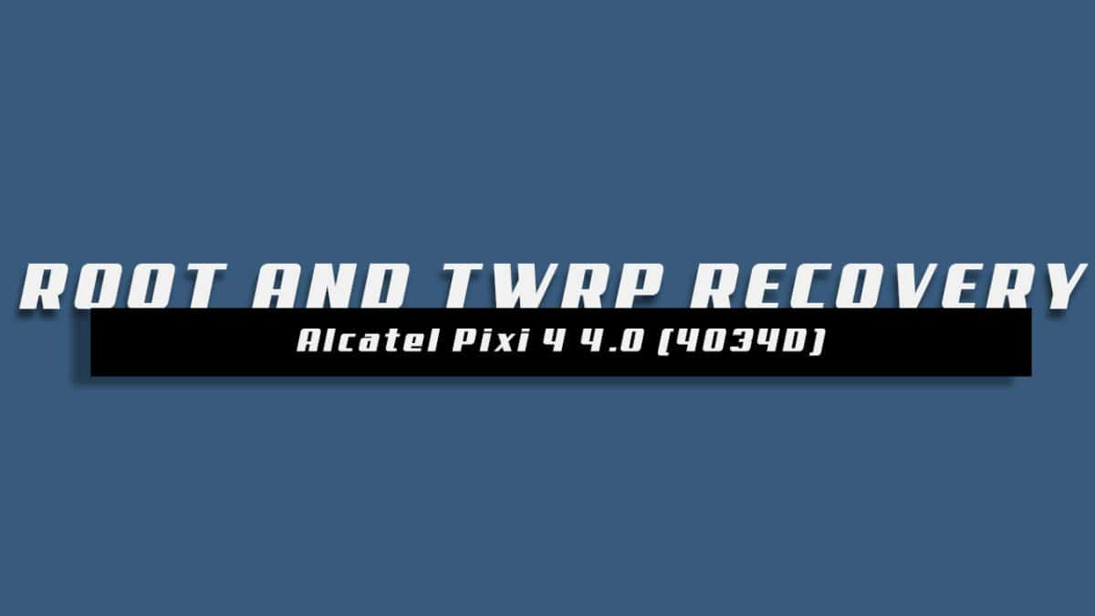 Install TWRP and Root Alcatel Pixi 4 4.0 (4034D)