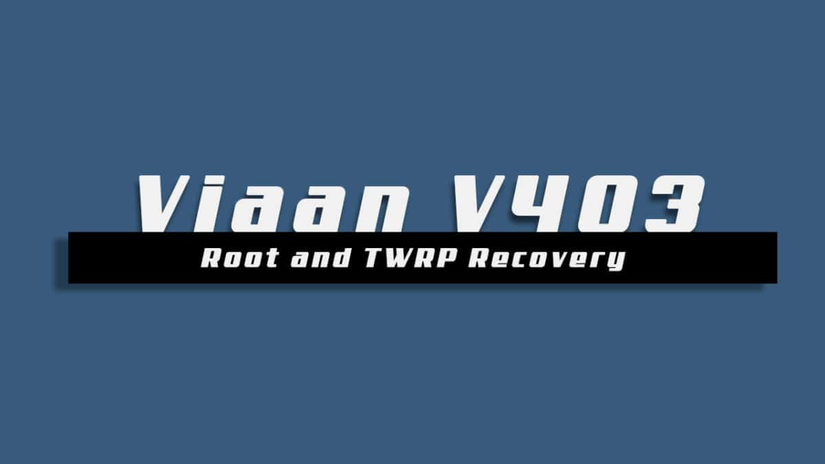 Root Viaan V403 and Install TWRP Recovery