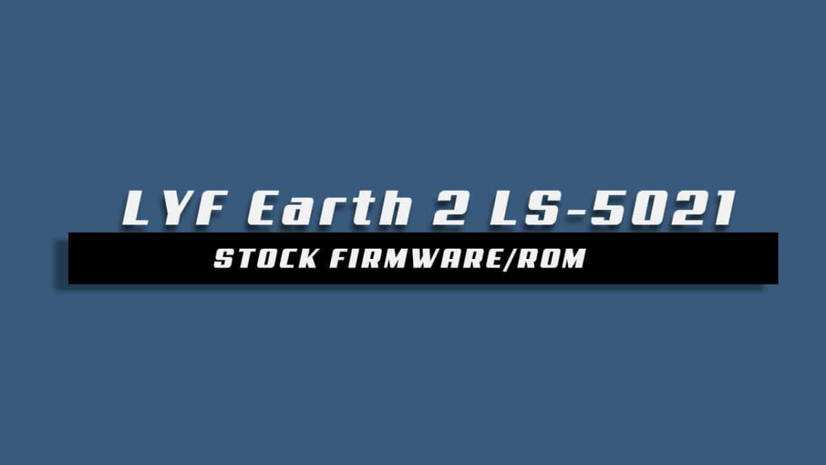 Download and Install Stock ROM On LYF Earth 2 LS-5021 [Offficial Firmware]